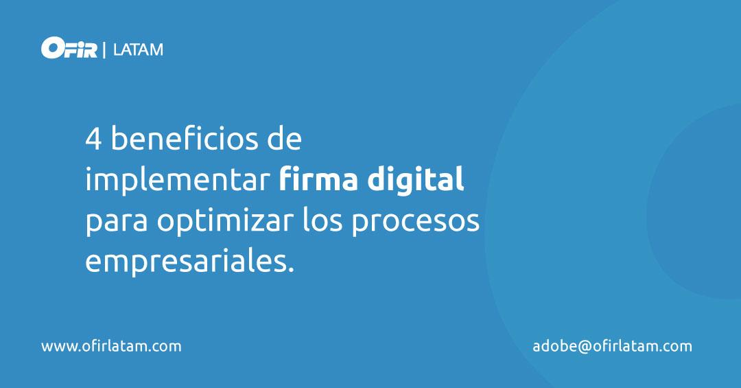 4 beneficios de implementar firma digital para optimizar los procesos empresariales